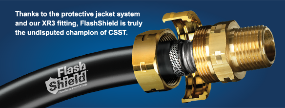 Thanks to the protective jacket system and our XR3 fitting, FlashShield is truly the undisputed champion of CSST